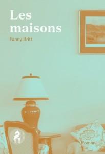 Fanny Britt : Les maisons