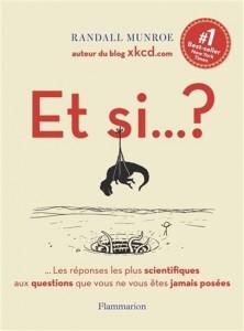 Randall Munroe : Et si... ? : toutes les réponses scientifiques aux questions que vous ne vous êtes jamais posées