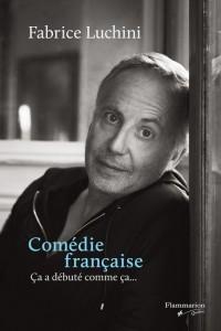 Fabrice Luchini : Comédie française. Ça a débuté commeça