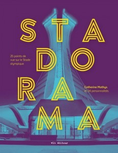 Catherine Mathys : Stadorama : regards en kaléidoscope sur le Stade olympique