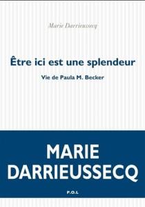 Marie Darrieussecq : Être ici est une splendeur : vie de Paula M. Becker