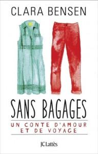 Clara Bensen : Sans Bagages. Un conte d'amour et de voyage