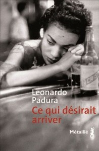 Leonardo Padura Fuentes : Ce qui désirait arriver