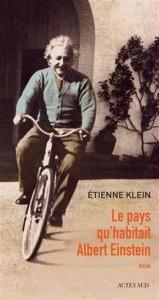 Étienne Klein : Le Pays qu'habitait Albert Einstein