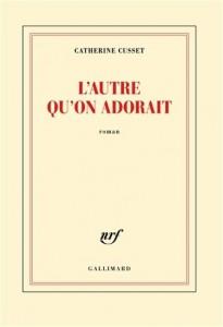 Catherine Cusset   : L'Autre qu'on adorait