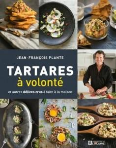 Jean-François Plante  : Tartare à volonté et autres délices crus à faire à la maison