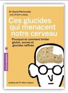 David Perlmutter : Ces glucides qui menacent notre cerveau : pourquoi et comment limiter gluten, sucres et glucides raffinés