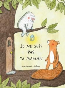Marianne Dubuc : Je ne suis pas ta maman