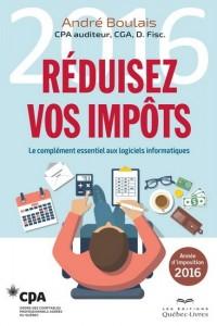 André Boulais : Réduisez vos impôts : année d'imposition 2016