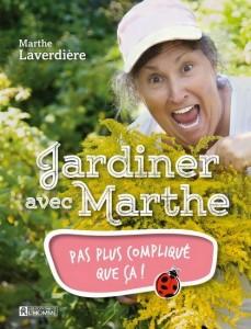 Marthe Laverdière : Jardiner avec Marthe