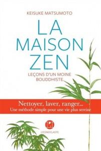 Keisuke Matsumoto : La Maison zen : leçons d'un moine bouddhiste : nettoyer, laver, ranger... une méthode simple pour une vie plus sereine