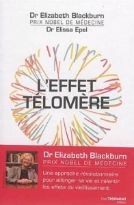 Elizabeth Helen Blackburn | Elissa Epel   : L'Effet télomère : vivre plus jeune, plus longtemps, en meilleure santé