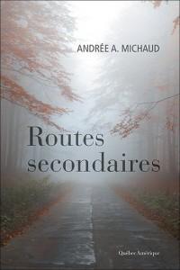 Andrée A Michaud   : Routes secondaires